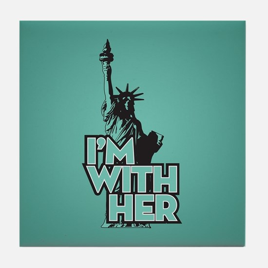 Lady Liberty - Im With Her Tile Coaster
