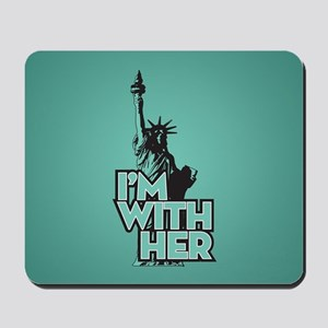 Lady Liberty - Im With Her Mousepad