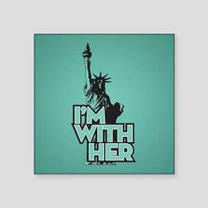 """Lady Liberty - Im With Her Square Sticker 3"""" x 3"""""""