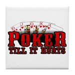 Poker till it Hurts Tile Coaster