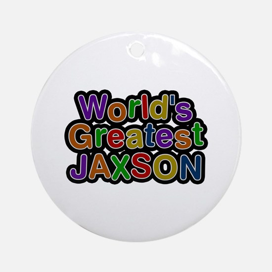 World's Greatest Jaxson Round Ornament