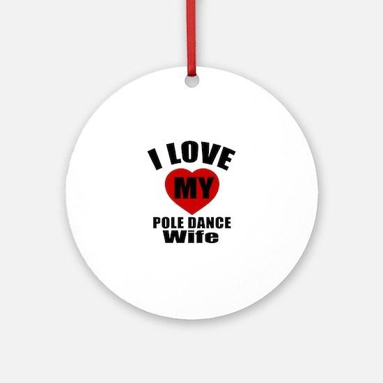 I love My Pole dance Wife Designs Round Ornament