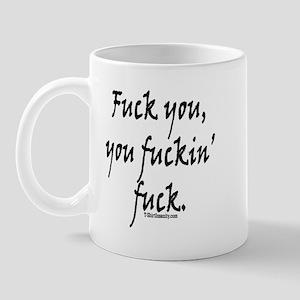 Fuck you you fuckin fuck Mug
