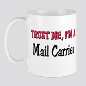 Trust Me I'm a Mail Carrier Mug