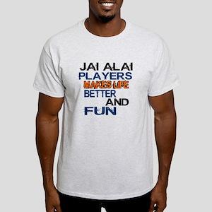 Jai Alai Players Makes Life Better A Light T-Shirt