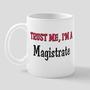 Trust Me I'm a Magistrate Mug