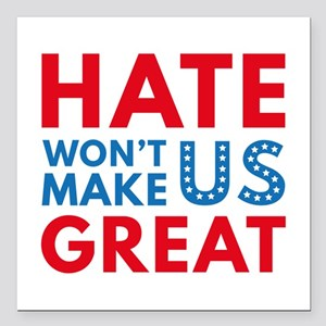 """Hate Won't Make US Great Square Car Magnet 3"""" x 3"""""""