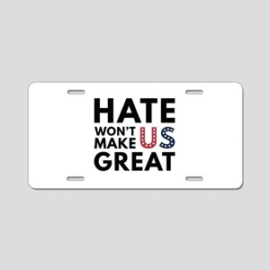 Hate Won't Make US Great Aluminum License Plate