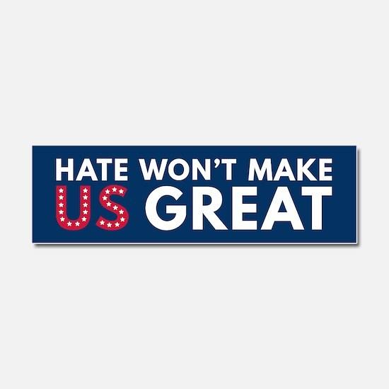 Hate Won't Make US Great Car Magnet 10 x 3