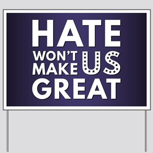 Hate Won't Make US Great Yard Sign