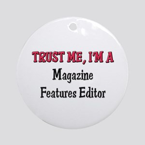 Trust Me I'm a Magazine Features Editor Ornament (