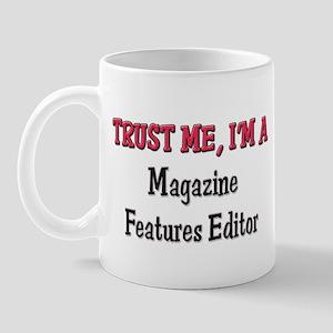 Trust Me I'm a Magazine Features Editor Mug