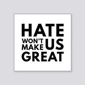 "Hate Won't Make US Great Square Sticker 3"" x 3"""