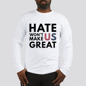 Hate Won't Make US Great Long Sleeve T-Shirt