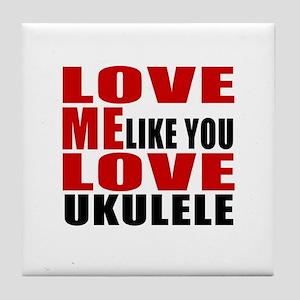 Love Me Like You Love ukulele Tile Coaster