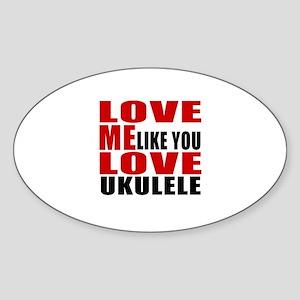 Love Me Like You Love ukulele Sticker (Oval)