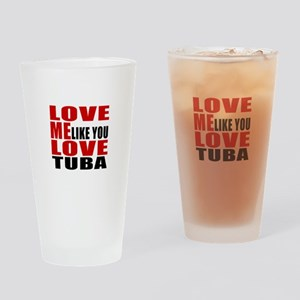 Love Me Like You Love tuba Drinking Glass