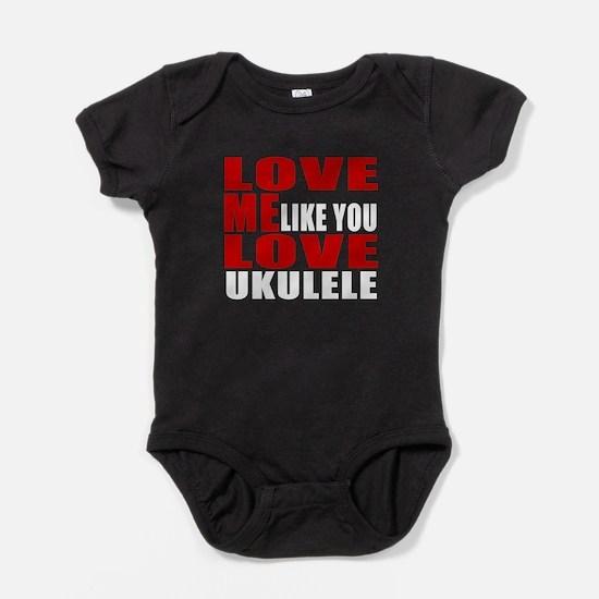 Love Me Like You Love ukulele Baby Bodysuit