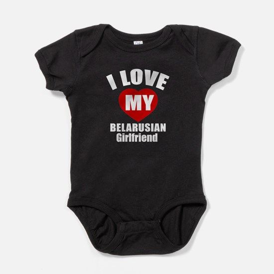 I Love My Belarusian Girlfriend Baby Bodysuit
