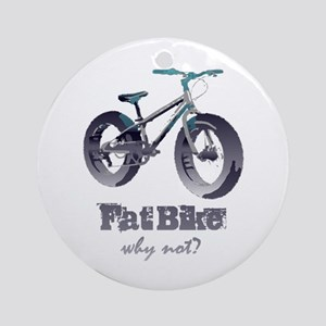 Fat Bike Why Not Motivational Quote Round Ornament
