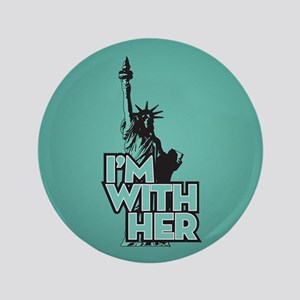 Lady Liberty - Im With Her Button