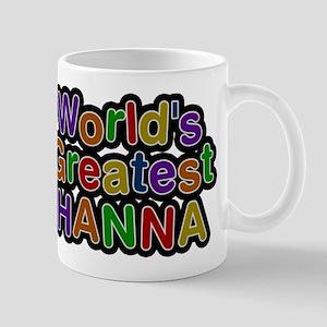 Worlds Greatest Hanna Mugs