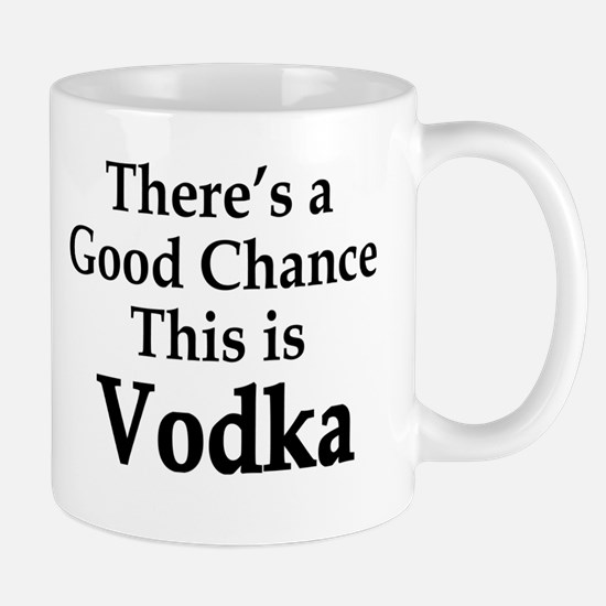 There's A Good Chance This Is Vodka Funny Mug