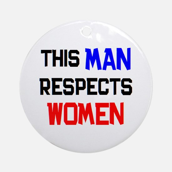man respects women Round Ornament