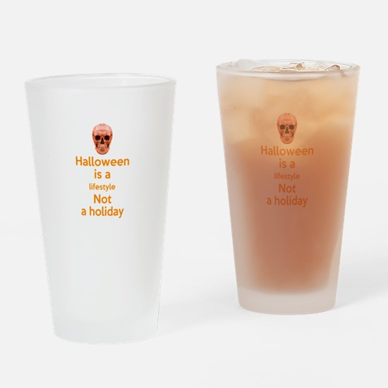 halloween is a lifestyle not a holi Drinking Glass