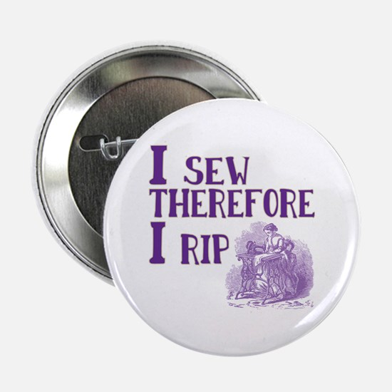 """I sew, therefore, I rip 2.25"""" Button"""