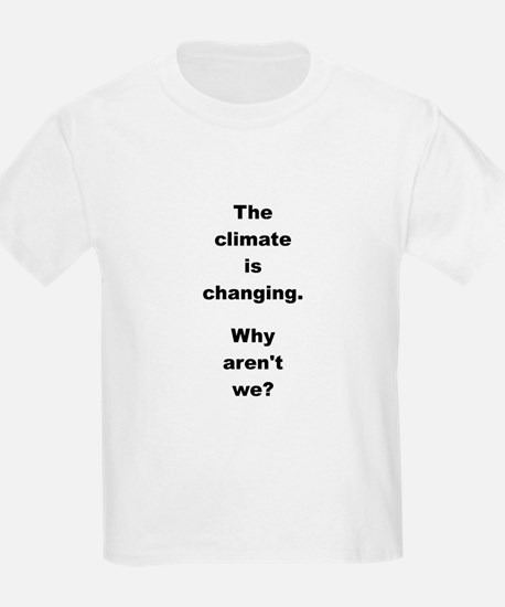 THE CLIMATE IS... T-Shirt