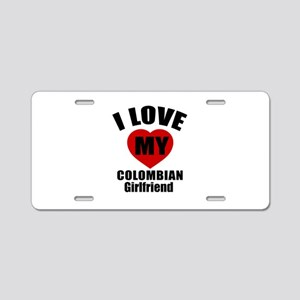 I Love My Colombian Girlfri Aluminum License Plate