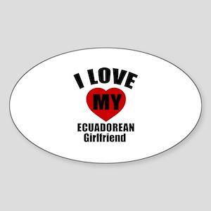 I Love My Ecuadorean Girlfriend Sticker (Oval)