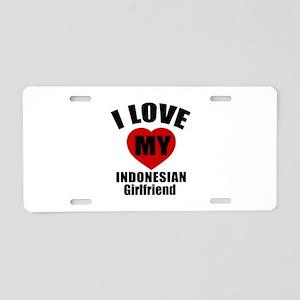 I Love My Indonesian Girlfr Aluminum License Plate