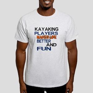 Kayaking Players Makes Life Better A Light T-Shirt