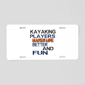 Kayaking Players Makes Life Aluminum License Plate