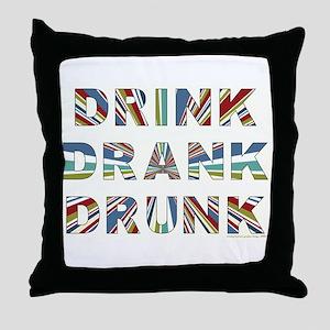 DRINK, DRANK, DRUNK Throw Pillow