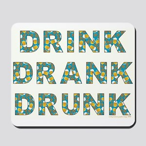 DRINK, DRANK, DRUNK Mousepad