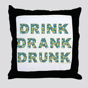 DRINK, DRANK, DRUNK Throw Pillow