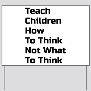 Teach Children How To Think Not What To Think Yard