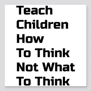 Teach Children How To Think Not What To Think Squa