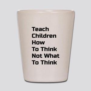 Teach Children How To Think Not What To Think Shot