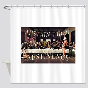 Abstain From Abstinence Shower Curtain