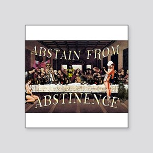 Abstain From Abstinence Sticker