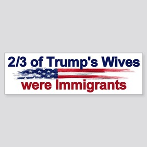 Trump's Wives Were Immigrants Bumper Sticker