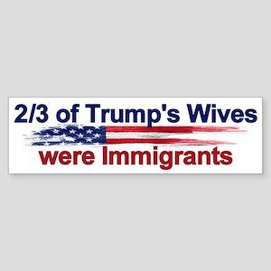 Trump's Wives Were Immigrants Bumper Sticker
