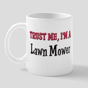 Trust Me I'm a Lawn Mower Mug