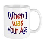 When I Was Your Age Mug