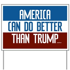 America Can Do Better Than Trump Yard Sign