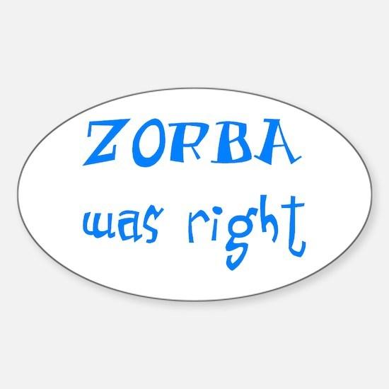 zorba was right Sticker (Oval)